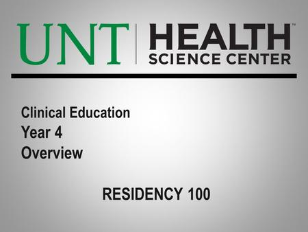 Clinical Education Year 4 Overview RESIDENCY 100.