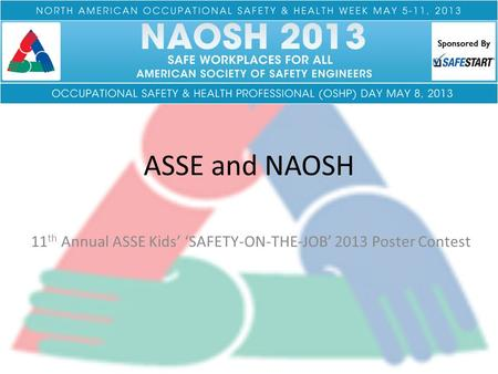 ASSE and NAOSH 11 th Annual ASSE Kids' 'SAFETY-ON-THE-JOB' 2013 Poster Contest.