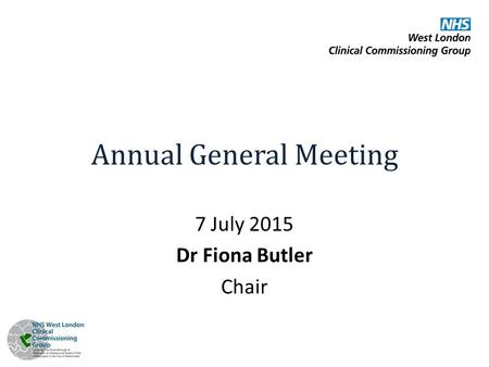 Annual General Meeting 7 July 2015 Dr Fiona Butler Chair.