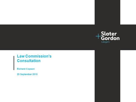 Project title 2014 Law Commission's Consultation Richard Copson 25 September 2015.