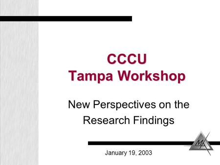 CCCU Tampa Workshop New Perspectives on the Research Findings January 19, 2003.