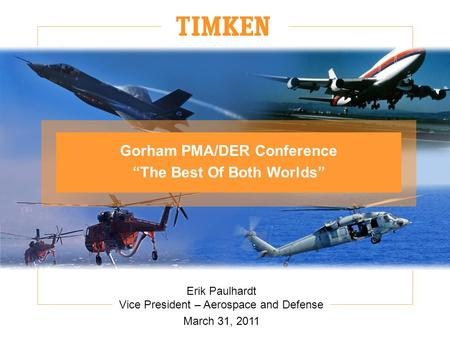 "Erik Paulhardt Vice President – Aerospace and Defense March 31, 2011 Gorham PMA/DER Conference ""The Best Of Both Worlds"""