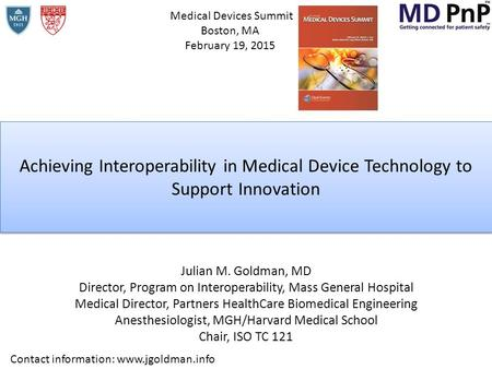Achieving Interoperability in Medical Device Technology to Support Innovation Julian M. Goldman, MD Director, Program on Interoperability, Mass General.