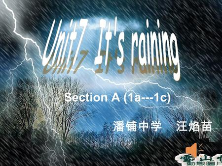 Section A (1a---1c) 潘铺中学 汪焰苗 sun n. 太阳 How's the weather? It's sunny.