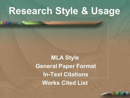 Research Style & Usage MLA Style General Paper Format In-Text Citations Works Cited List.