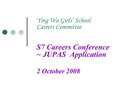 Ying Wa Girls' School Careers Committee S7 Careers Conference ~ JUPAS Application 2 October 2008.