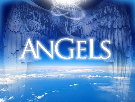 Hebrews 13:2 Be not forgetful to entertain strangers: for thereby some have entertained angels unawares.