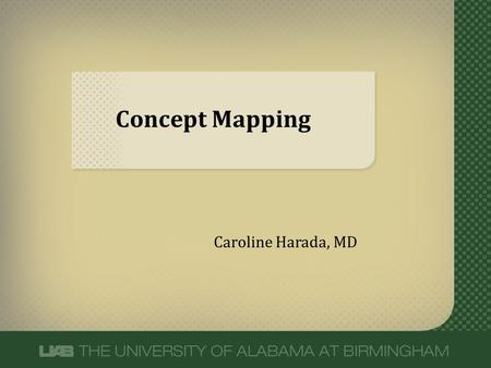 Concept Mapping Caroline Harada, MD. Concept Map A concept map is a diagram showing the relationships among concepts. It is a graphical tool for organizing.