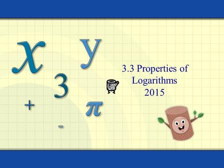 3.3 Properties of Logarithms 2015. HWQ Copyright © by Houghton Mifflin Company, Inc. All rights reserved. 2 Find the Domain, Vertical Asymptote, and x-intercept.