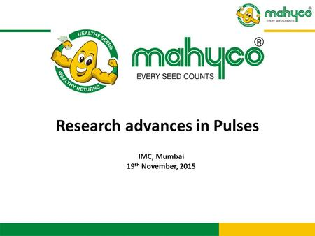 IMC, Mumbai 19 th November, 2015 Research advances in Pulses.