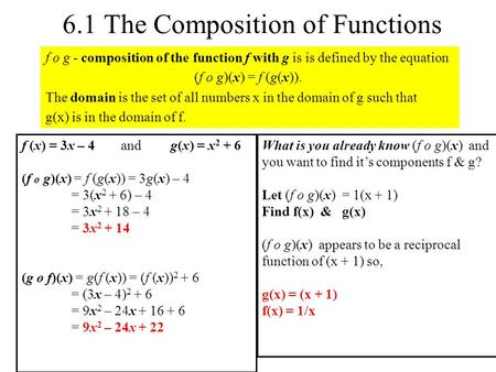 6.1 The Composition of Functions f o g - composition of the function f with g is is defined by the equation (f o g)(x) = f (g(x)). The domain is the set.