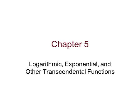 Logarithmic, Exponential, and Other Transcendental Functions