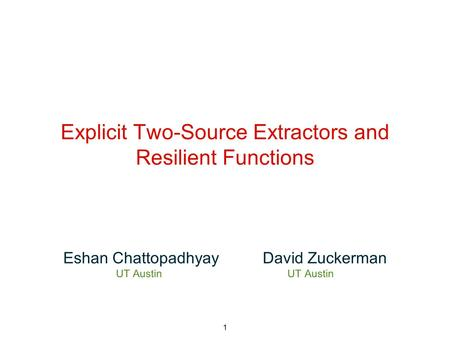 1 Explicit Two-Source Extractors and Resilient Functions Eshan Chattopadhyay David Zuckerman UT Austin.