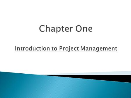 Introduction to Project Management.  Explain what a project is?  Describe project management.  Understand project management framework.  Discuss the.
