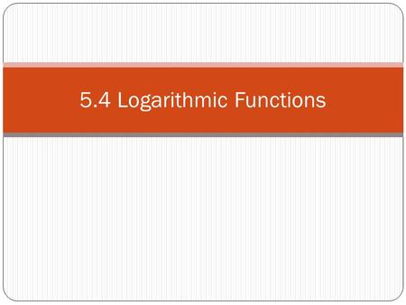 5.4 Logarithmic Functions. Quiz What's the domain of f(x) = log x?
