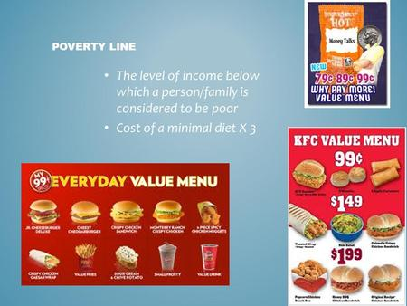 The level of income below which a person/family is considered to be poor Cost of a minimal diet X 3 POVERTY LINE.