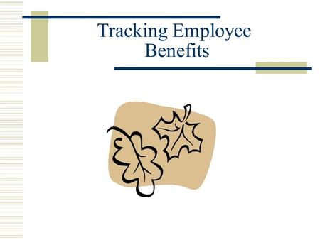 Tracking Employee Benefits. ITC BEGINNER PAYROLL TRAINING MONDAY, SEPTEMBER 24,2012 TUESDAY, SEPTEMBER 25, 2012.