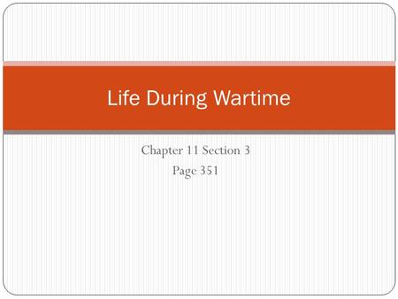 Chapter 11 Section 3 Page 351 Life During Wartime.