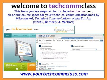 This term you are required to purchase techcommclass, an online course space for your technical communication book by Mike Markel, Technical Communication,