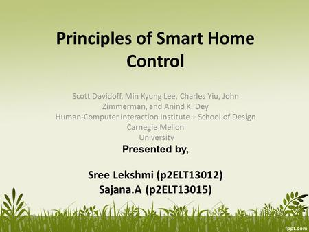 Principles of Smart Home Control Scott Davidoff, Min Kyung Lee, Charles Yiu, John Zimmerman, and Anind K. Dey Human-Computer Interaction Institute + School.