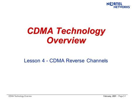 CDMA Technology OverviewFebruary, 2001 - Page 3-1 CDMA Technology Overview Lesson 4 - CDMA Reverse Channels.