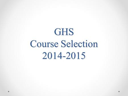 GHS Course Selection 2014-2015. Online Arena Scheduling Process Step 1: Students request courses (Feb. 3-26) Step 2: Administration builds Master schedule.