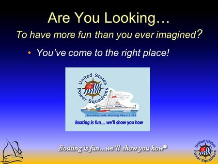 Are You Looking… To have more fun than you ever imagined ? You've come to the right place!