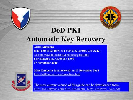 ISEC: Excellence in Engineering DoD PKI Automatic Key Recovery Adam Simmons (520) 538-8133, DSN 312-879-8133, or 866-738-3222,