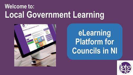 Welcome to: Local Government Learning eLearning Platform for Councils in NI.