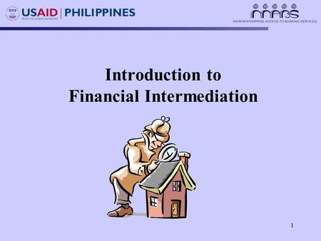 1 Introduction to Financial Intermediation. Session Objectives At the end of the session, the trainees are expected to be able to: 1.Describe the financial.