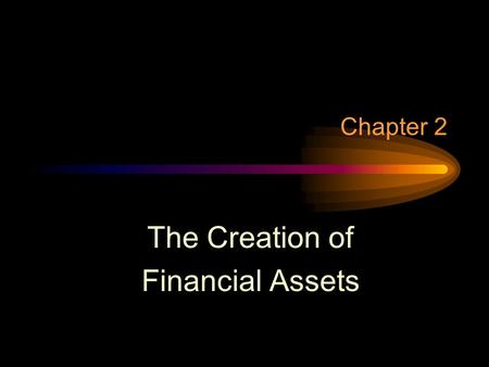 Chapter 2 The Creation of Financial Assets. Forms of Business Sole proprietorships Partnerships Limited partnerships –General partners –Limited partners.