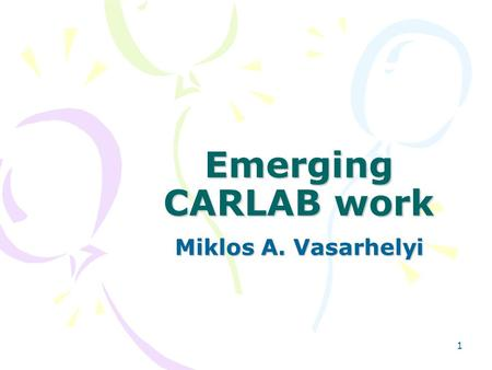 1 Emerging CARLAB work Miklos A. Vasarhelyi. 2 Outline Continuous Control Monitoring Simulating Continuous Auditing Control Tags.