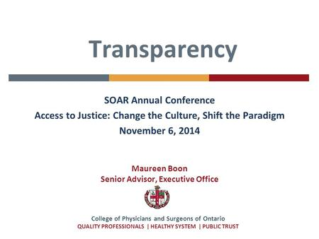 College of Physicians and Surgeons of Ontario QUALITY PROFESSIONALS | HEALTHY SYSTEM | PUBLIC TRUST SOAR Annual Conference Access to Justice: Change the.