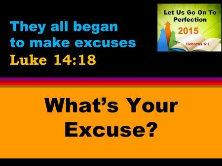 They all began to make excuses Luke 14:18