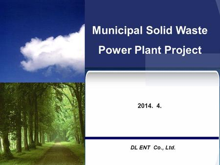 Municipal Solid Waste Power Plant Project 2014. 4. DL ENT Co., Ltd.
