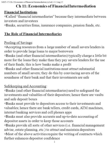 "MGT 470 Ch 3 Economics of Financial Intermediation (cs3ed) v1.0 Aug 15 1 Financial Institutions  Called ""financial intermediaries"" because they intermediate."