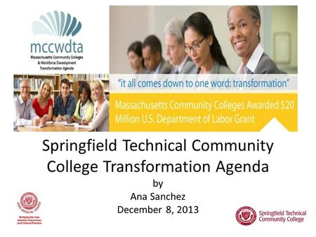 Springfield Technical Community College Transformation Agenda by Ana Sanchez December 8, 2013.