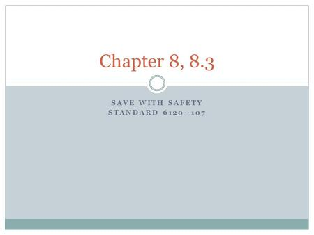 SAVE WITH SAFETY STANDARD 6120--107 Chapter 8, 8.3.
