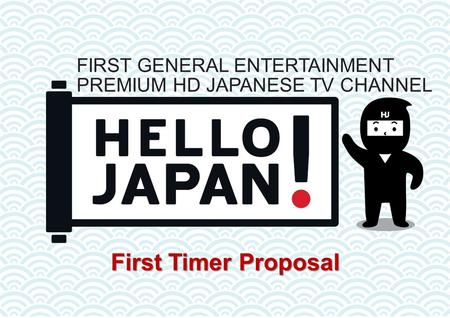 First Timer Proposal FIRST GENERAL ENTERTAINMENT PREMIUM HD JAPANESE TV CHANNEL.