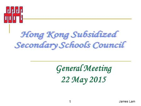 General Meeting 22 May 2015 James Lam 1. The programme rundown 9:00 am Registration 9:15 am General Meeting 1. Chairman Report 2. Sharing 3. AOB 10:15.
