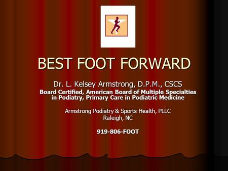 BEST FOOT FORWARD Dr. L. Kelsey Armstrong, D.P.M., CSCS Board Certified, American Board of Multiple Specialties in Podiatry, Primary Care in Podiatric.