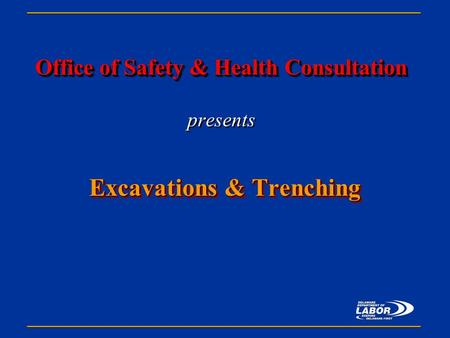 Office of Safety & Health Consultation Office of Safety & Health Consultation presents Excavations & Trenching.