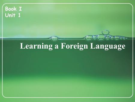 Learning a Foreign Language Book I Unit 1. Pre-class Tasks Book I Unit 1.