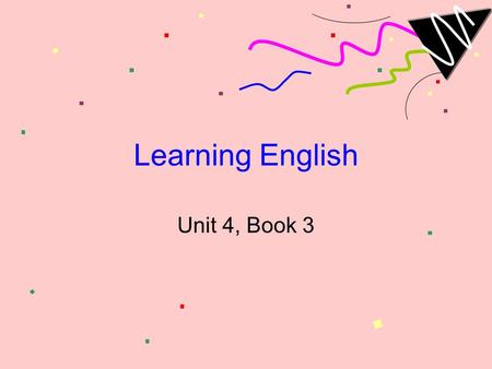 Learning English Unit 4, Book 3 Reading_ Eric Enjoys Learning English Page 48.