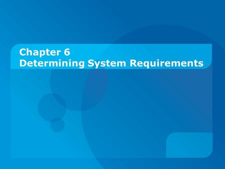 Chapter 6 Determining System Requirements. Objectives:  Describe interviewing options and develop interview plan.  Explain advantages and pitfalls of.