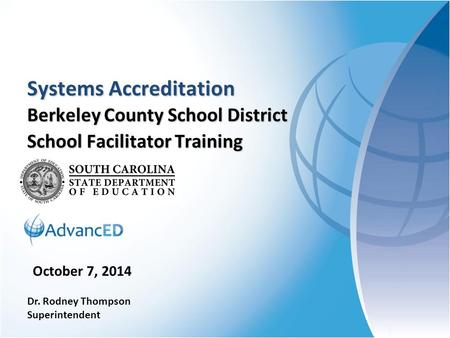 Systems Accreditation Berkeley County School District School Facilitator Training October 7, 2014 Dr. Rodney Thompson Superintendent.