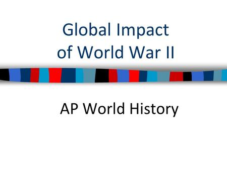 Global Impact of World War II AP World History. ■ Essential Question: – What were the major events following WWII and their impact? ■ Warm Up Question: