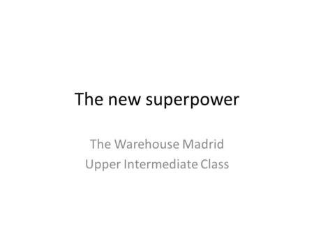The new superpower The Warehouse Madrid Upper Intermediate Class.