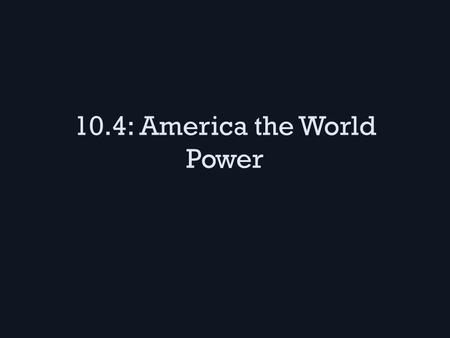 10.4: America the World Power. The Philippines McKinley claimed we would Christianize them (but most Filipinos were already Christian…) 1899 the Filipinos.