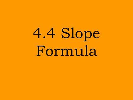 4.4 Slope Formula Slope can be expressed different ways: A line has a positive slope if it is going uphill from left to right. A line has a negative.